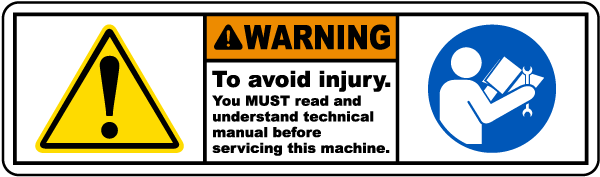 Warning To avoid injury You MUST read and understand technical manual before servicing this machine label