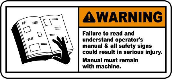 Warning Failure to read and understand operator's manual all safety signs could result in serious injury Manual must remain with machine label