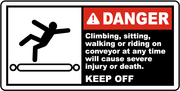 Danger Climbing, sitting, walking or riding on conveyor at any time will cause severe injury or death label