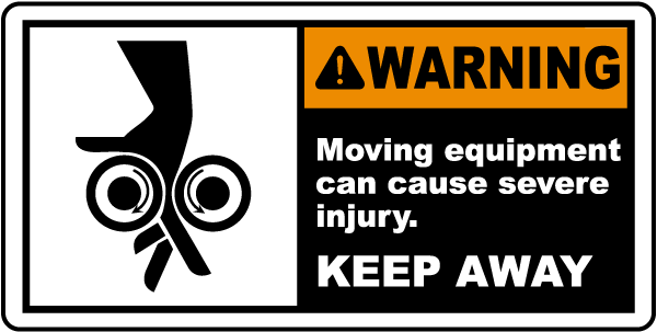 Warning Moving equipment can cause severe injury. KEEP AWAY label