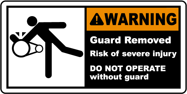 Warning Guard Removed Risk of severe injury DO NOT OPERATE without guard label