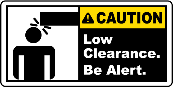 Caution Low Clearance. Be Alert label