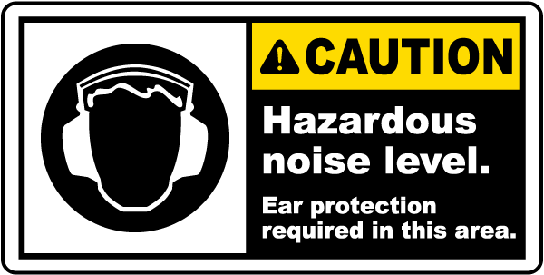 Caution Hazardous noise level. Ear protection required in this area label