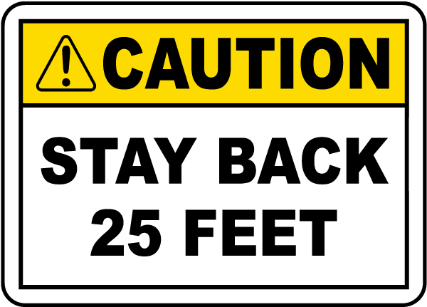 Caution Stay Back 25 Feet Label