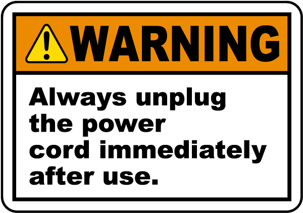 Warning Always unplug the power cord immediately after use.