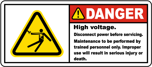 Danger High voltage. Disconnect power before servicing. Maintenance to be performed by trained personnel only. Improper use will result in serious injury or death.