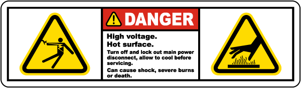 Danger High voltage. Hot surface. Turn off and lock out main power disconnect, allow to cool before servicing. Can cause shock, severe burns or death.