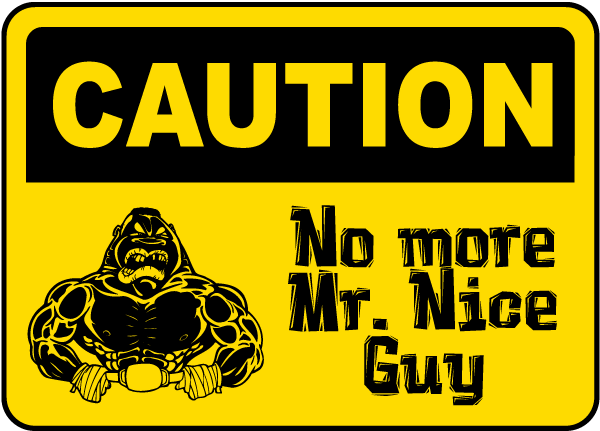 Caution No More Mr. Nice Guy Sign