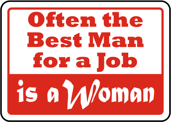 Often the Best Man for a Job is a Woman Sign