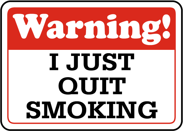 Warning I Just Quit Smoking Sign K1321 - by SafetySign.com