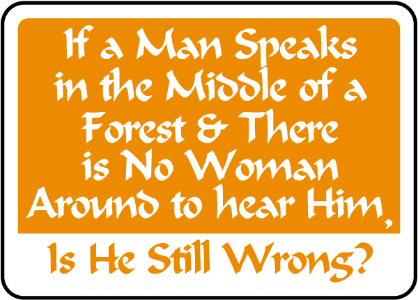 No Woman Around To Hear Him Sign