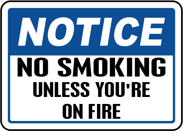 No Smoking Unless You're on Fire Sign