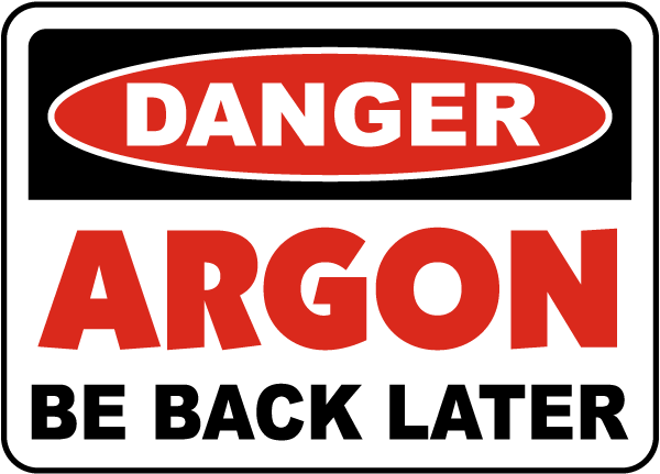 Danger Argon Be Back Later Sign