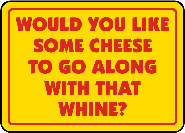 Would You Like Some Cheese To Go Along With That Whine Sign