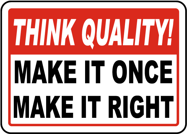 Think Quality Make It Once Make It Right Sign