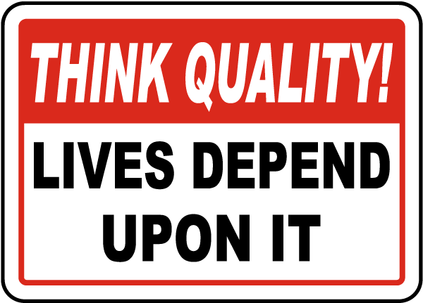 Think Quality Lives Depend Upon It Sign