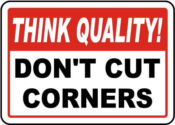 Don't Cut Corners Sign