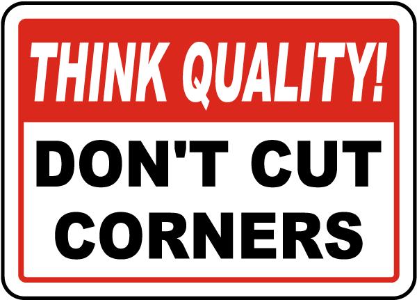 Don't Cut Corners Sign