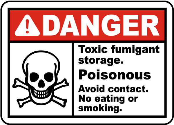 Danger Toxic fumigant storage. Poisonous. Avoid contact. No eating or smoking sign