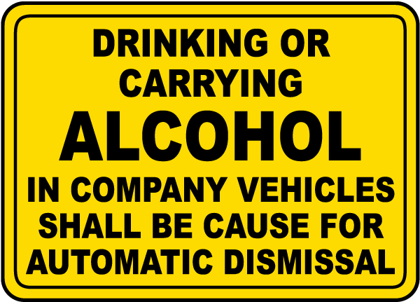 Drinking Or Carrying Alcohol In Company Vehicles Shall Be Cause For Automatic Dismissal label