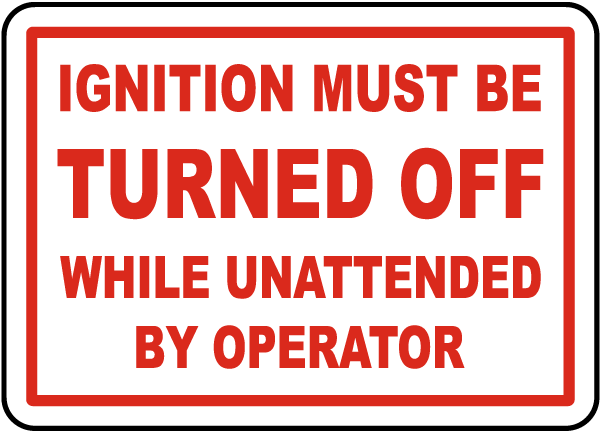 Ignition Must Be Turned Off While Unattended By Operator Label