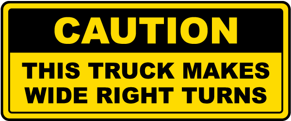 Caution This Truck Makes Wide Right Turns label