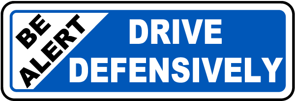 You Drive Defensively When You >> Be Alert Drive Defensively Label K2491 - by SafetySign.com