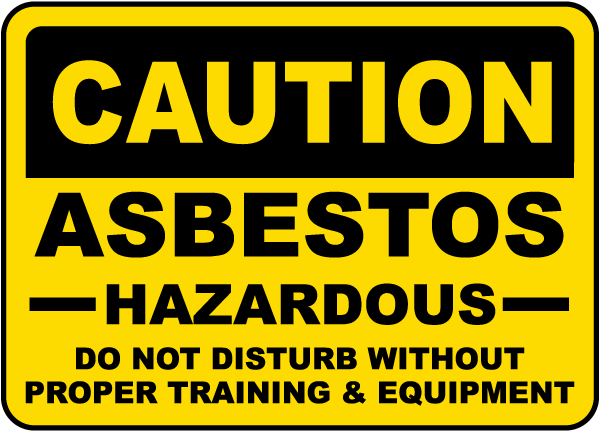 Caution Asbestos Hazardous Do Not Disturb Without Proper Training and Equipment Sign