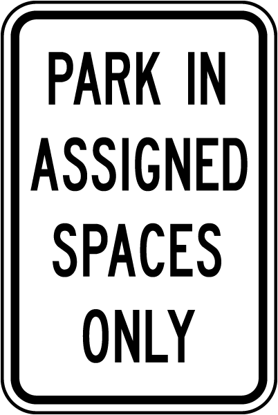 Park In Assigned Spaces Only Sign