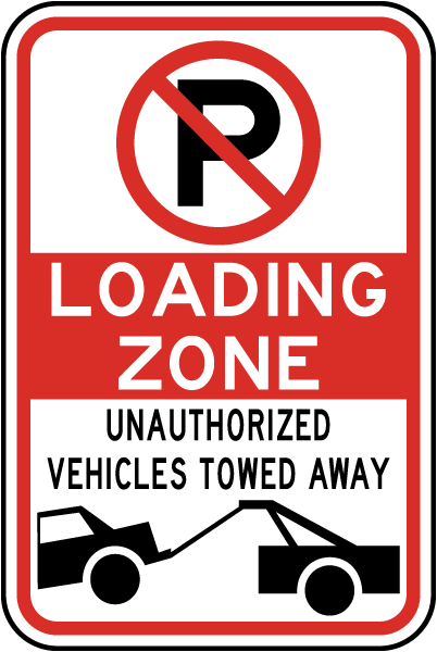 Loading Zone Unauthorized Vehicles Towed Away Sign