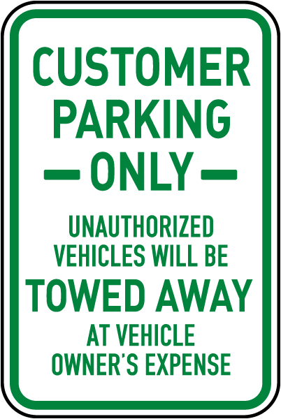 Customer Parking Only Unauthorized Vehicles Will Be Towed Away At Vehicle Owners Expense Sign