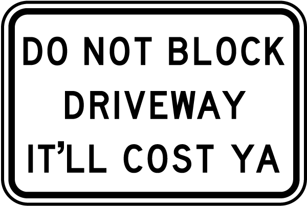 Do Not Block Driveway It'll Cost Ya Sign