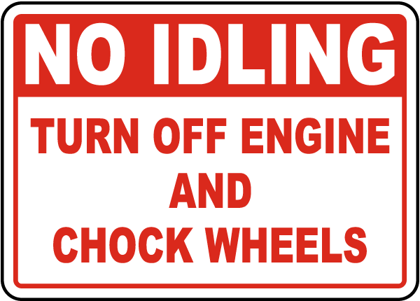 No Idling Turn Off Engine And Chock Wheels Sign