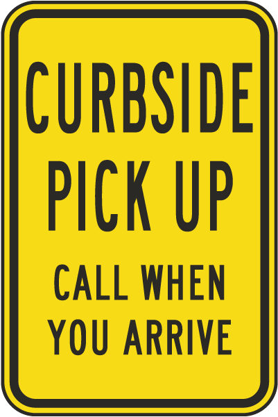 Curbside Pick Up Call When You Arrive Sign