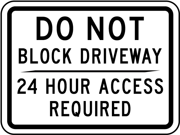 Do Not Block Driveway 24 Hour Access Required Sign
