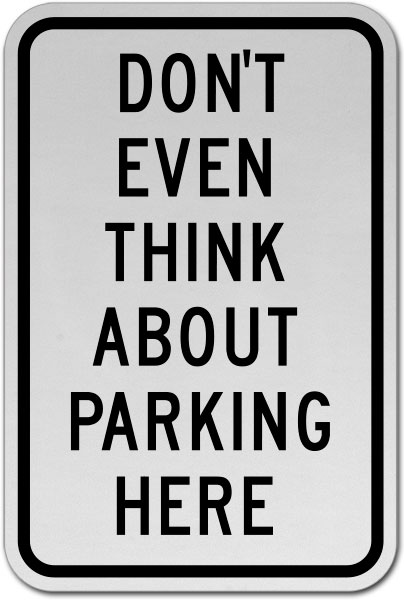 Don't Even Think About Parking Sign
