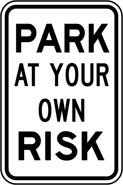 Park At Your Own Risk Sign