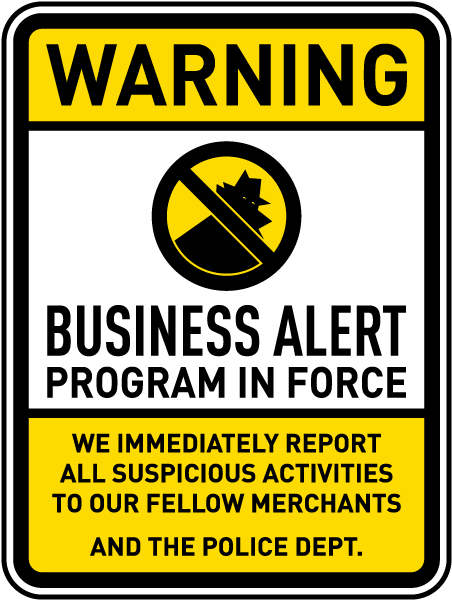 Warning Business Alert. Program In Force. We Immediately Report All Suspicious Activities To Our Fellow Merchants And The Police Department Sign