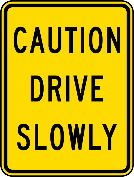 Caution Drive Slowly Sign