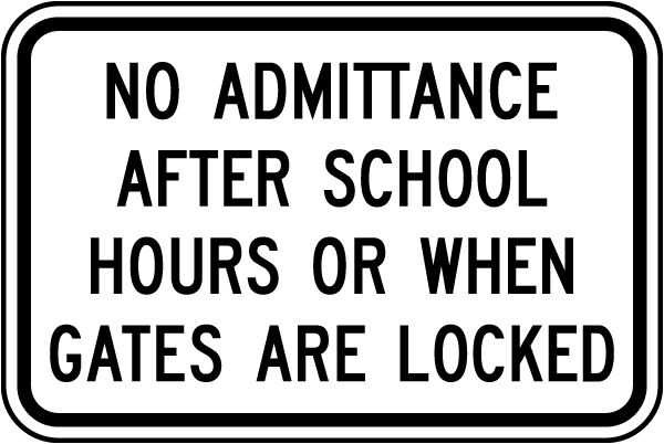 No Admittance After School Hours Or When Gates Are Locked Sign