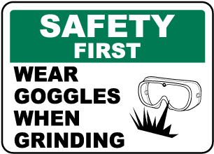 Wear Goggles When Grinding Sign