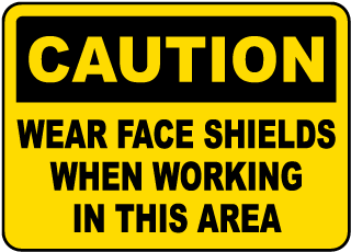 Wear Face Shields In This Area Sign