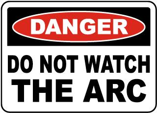 Danger Do Not Watch The Arc Sign