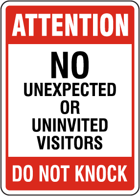No Unexpected or Uninvited Visitors Sign