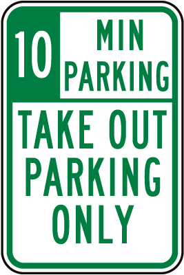 10 Min Take Out Parking Only Sign