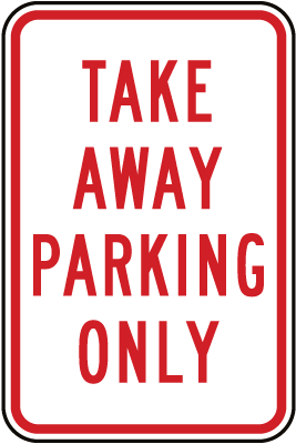 Take Away Parking Only Sign