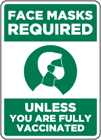 Face Masks Required Unless Fully Vaccinated Sign