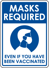 Masks Required Even If Vaccinated Sign