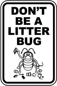 Don't Be A Litter Bug Sign