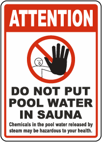 Attention Do Not Put Pool Water In Sauna Sign